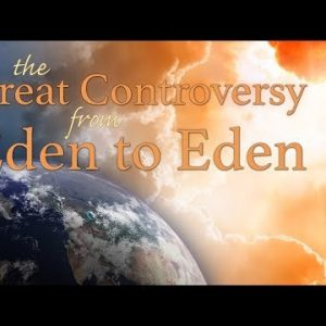 The Great Controversy From Eden to Eden – with Daniel and Allen