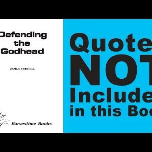 Quotes Not Included in Defending the Godhead by Vance Ferrell – with Daniel Mesa