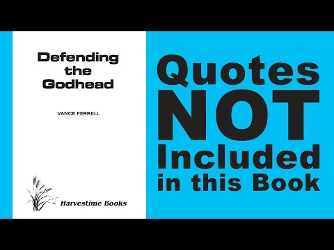 Quotes Not Included In Defending The Godhead By Vance Ferrell With