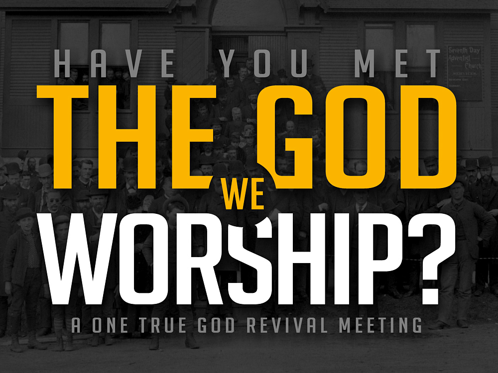 Have You Met THE GOD WE WORSHIP? - Pioneer Health and Missions