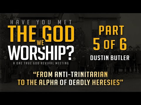 From Anti-trinitarian to the Alpha of Deadly Heresies – Dustin Butler