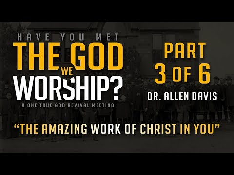 The Amazing Work of Christ in You – Dr. Allen Davis